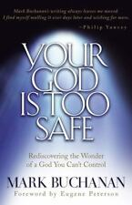 Your God Is Too Safe: Rediscovering the Wonder of a God You Can't Control, Bucha