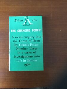 THE CHANGING FOREST: LIFE IN THE FOREST OF DEAN TODAY - Potter, Dennis.