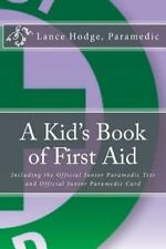 A Kid's Book of First Aid : Including the Official Junior Paramedic Test and.