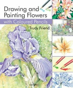 Drawing & Painting Flowers with Coloured Pencils by Friend, Trudy Book The Cheap