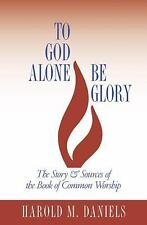 To God Alone Be Glory: The Story and Sources of the Book of Common Worship