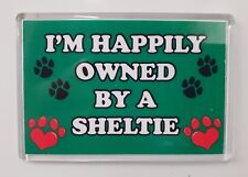 I'M HAPPILY OWNED BY A SHELTIE Novelty/Fun Fridge Magnet - Ideal Gift/Present