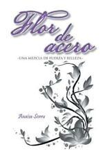 Flor de Acero : Una Mezcla de Fuerza y Belleza by Anaisa Serru (2014, Hardcover)