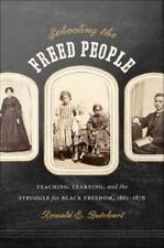 Schooling the Freed People : Teaching, Learning, and the Struggle for Black...