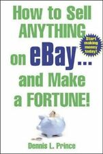 How to Sell Anything on eBay . . . and Make a Fortune!,Dennis Prince