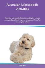 Australian Labradoodle Activities Australian Labradoodle Tricks, Games & Agility Includes von Frank Nash (2016, Taschenbuch)