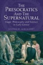 The Presocratics and the Supernatural: Magic, Philosophy and Science in Early Gr