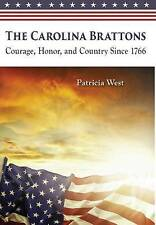The Carolina Brattons: Courage, Honor, and Country Since 1766 by Patricia D West