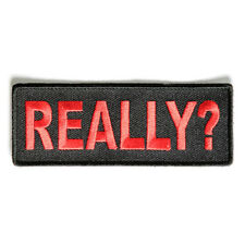 Embroidered Really? Sew or Iron on Patch Biker Patch