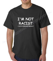 Men's I'm Not Racist I Hate Everyone Equally T Shirt Funny T-Shirt Tee S-XXXL