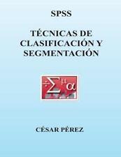 SPSS. Tecnicas de Clasificacion y Segmentacion by Cesar Perez (2013, Paperback)