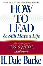 How to Lead and Still Have a Life: The 8 Principles of Less is More Leadership,