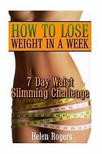 How to Lose Weight in a Week: 7 Day Waist Slimming Challenge : (Weight Loss...