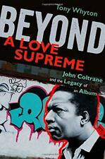 Beyond A Love Supreme: John Coltrane and the Legacy of an Album by Whyton, Tony,