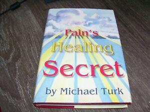 Pain's Healing Secret - By Mychel Turk * BOOK Rare 2001 Spiritual *