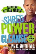 The Shred Power Cleanse : Eat Clean. Get Lean. Burn Fat by Ian K. Smith (2016, P