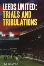 Leeds United: Trials and Tribulations,Phil Rostron