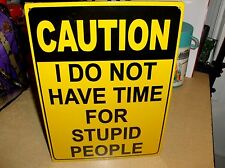 Caution,I Do Not Have Time For Stupid People,Metal Sign`New-Sealed->Free To US