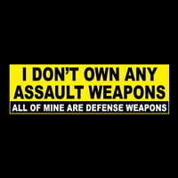 """I DON'T OWN ANY ASSAULT WEAPONS"" gun rights BUMPER STICKER patriot AR-15 AK-47"