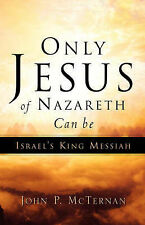 NEW Only Jesus of Nazareth Can Be Israel's King Messiah by John P McTernan
