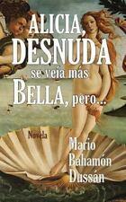 Alicia, Desnuda Se Veia Mas Bella, Pero... by Mario Bahamon Dussan (2013,...