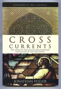 CROSS CURRENTS The Story of the Muslim & Christian Encounter in the Philippines