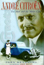 Andre Citroen: The Man and the Motor Car by Reynolds, John