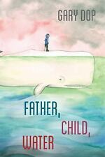 Father, Child, Water: By Dop, Gary