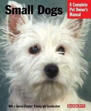 NEW - Small Dogs (Complete Pet Owner's Manual)