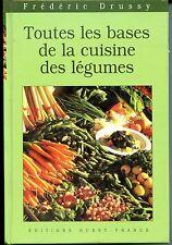 TOUTES LES BASES DE LA CUISINE DES LEGUMES - F. Drussy 2000