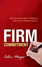 Firm Commitment: Why the corporation is failing us and how to restore trust in i