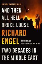 And Then All Hell Broke Loose: Two Decades in the Middle East, Engel, Richard, N