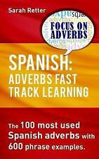 Spanish: Adverbs Fast Track Learning : The 100 Most Used Spanish Adverbs with...