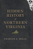Hidden History of Northern Virginia [Hidden History] [VA] [The History Press]