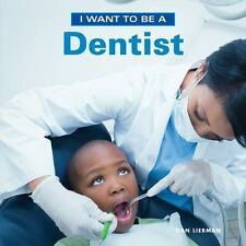 NEW - I Want To Be A Dentist by Liebman, Dan