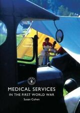 Medical Services in the First World War by Dr. Susan Cohen (Paperback, 2014)