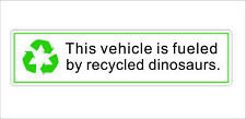 This Vehicle is Fueled by Recycled Dinosaurs Sticker Decal 3M Car Laptip Decor