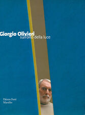 OLIVIERI - Cortenova Giorgio (cura di), Giorgio Olivieri. Sull'orlo della luce