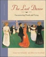 The Last Dance: Encountering Death and Dying , DeSpelder, Lynne Ann