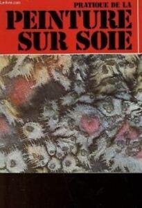 Pratique de la peinture sur soie [Broch_] by SOLEILLANT CLAUDE