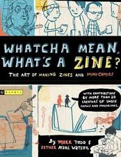 Whatcha Mean, What's a Zine?: the Art of Making Zines and Minicomics by...