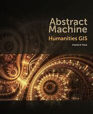 The Abstract Machine : Humanities GIS by Charles B. Travis (2015, Paperback)