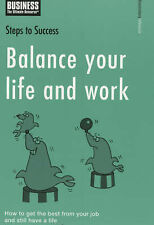 Balance Your Life and Work: How to Get the Best from Your Job and Still Have...