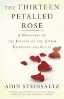 The Thirteen Petalled Rose: A Discourse On The Essence Of Jewish Existence And