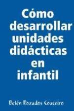 Cómo desarrollar unidades didácticas en Infantil by Belén Rozados Couceiro...