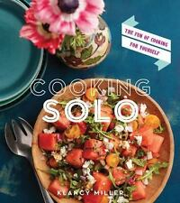 Cooking Solo : The Joy of Cooking for Yourself (and Sometimes a Few Friends...
