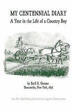 My Centennial Diary - A Year in the Life of a Country Boy by Earll K. Gurnee...