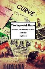 The Imperial Phase - the Rise and Fall of British Indie Music 1986-1997 by...