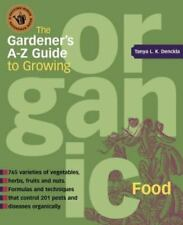 The Gardener's A-Z Guide to Growing Organic Food : 765 Varities of...
