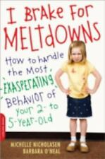 I Brake for Meltdowns: How to Handle the Most Exasperating Behavior of Your 2- t